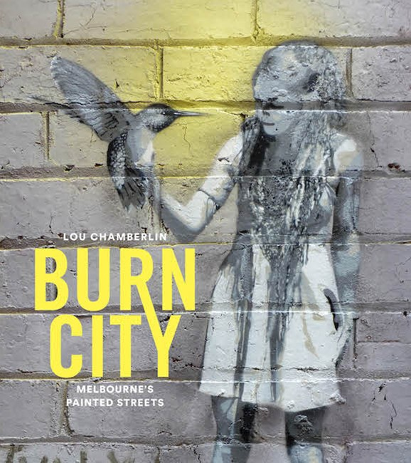 Burn City: Melbournes Painted Streets