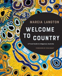 Marcia Langton: Welcome to Country - A Travel Guide to Indigenous Aust