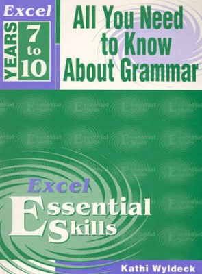 Excel Essential Skills Workbook: All You Need to Know About Grammar Years 7GÇô10