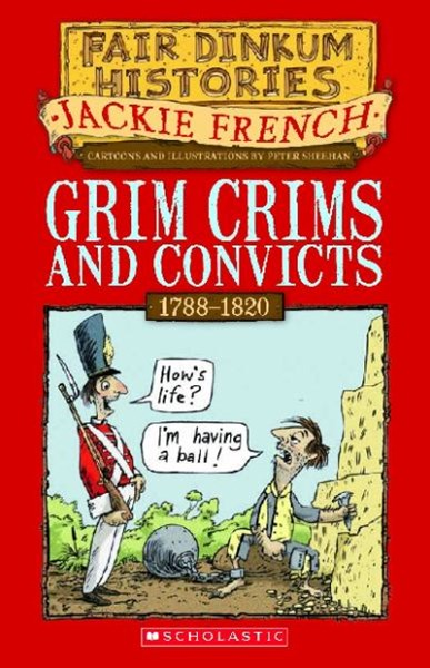 Fair Dinkum Histories: Grim Crims and Convicts