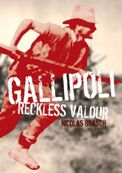 Our Stories: Gallipoli: Reckless Valour