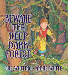 Beware the Deep Dark Forest by Sue Whiting, Annie White (9781742032344) - HardCover - Children's Fiction