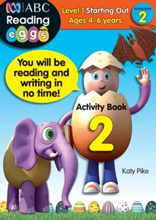 ABC Reading Eggs Level 1 Starting Out Activity Book 2 Ages 4–6 by Katy Pike, Cliff Cox (9781742150468) - PaperBack - Non-Fiction Art & Activity