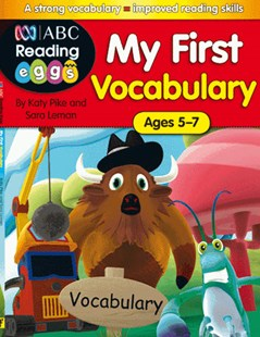 ABC Reading Eggs My First Vocabulary Ages 5–7 by Katy Pike (9781742151717) - PaperBack - Non-Fiction Early Learning