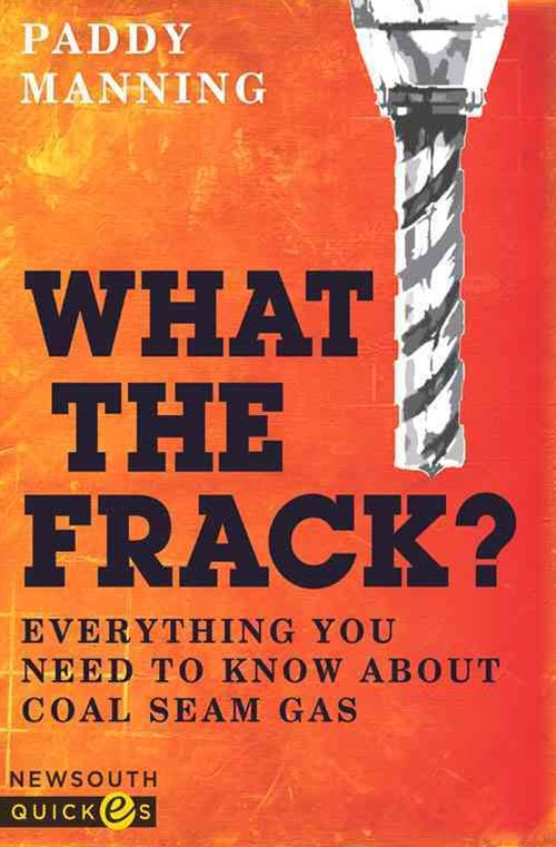 What the Frack? Everything You Need to Know about Coal Seam Gas