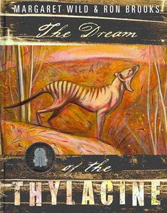 The Dream of the Thylacine by Margaret Wild, Ron Brooks, Ron Brooks (9781742373836) - HardCover - Non-Fiction Animals