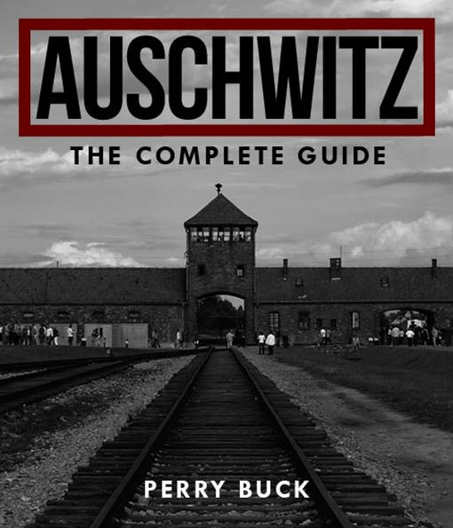 Auschwitz   The Complete Guide