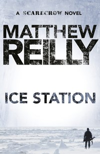 Ice Station: A Scarecrow Novel 1 by Matthew Reilly (9781742611747) - PaperBack - Crime Mystery & Thriller