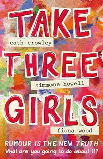 Take Three Girls by Simmone Howell, Cath Crowley, Fiona Wood (9781742612744) - PaperBack - Children's Fiction Teenage (11-13)
