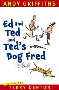 Ed and Ted and Ted's Dog Fred by Andy Griffiths, Terry Denton (9781742613000) - PaperBack - Children's Fiction Intermediate (5-7)