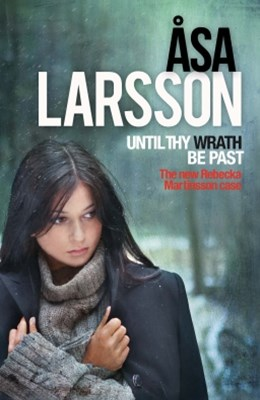 Until Thy Wrath Be Past: A Rebecka Martinsson Novel 4