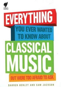 Everything You Ever Wanted to Know about Classical Music