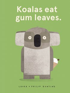 Koalas Eat Gum Leaves by Laura Bunting (9781742991832) - HardCover - Picture Books