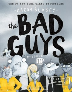 The Bad Guys Episode 10: The Baddest Day Ever by Aaron Blabey (9781742993720) - PaperBack - Children's Fiction