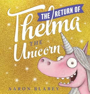 The Return of Thelma the Unicorn by Aaron Blabey (9781742999890) - HardCover - Picture Books