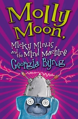 Molly Moon, Micky Minus and the Mind Machine: Molly Moon 4