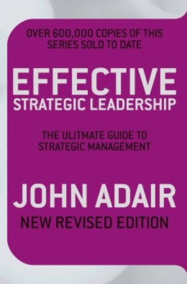 Effective Strategic Leadership (New Revised Edition)
