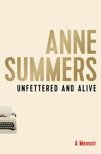Unfettered and Alive by Anne Summers (9781743318416) - HardCover - Biographies General Biographies