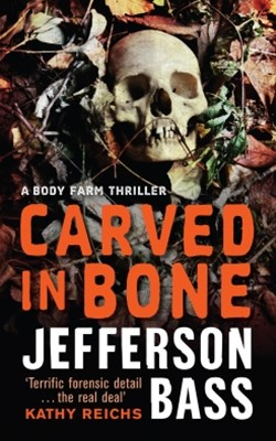 Carved in Bone: A Body Farm Thriller 1