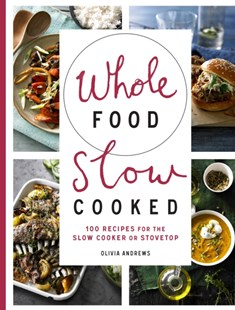 Whole Food Slow Cooked by Olivia Andrews (9781743365588) - PaperBack - Cooking Cooking Reference