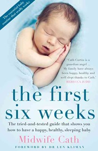 The First Six Weeks by Midwife Cath, Cathryn Curtin, Midwife Cath (9781743439968) - PaperBack - Family & Relationships Parenting