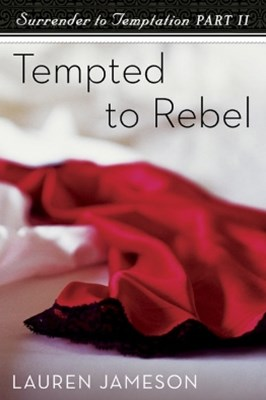 Tempted to Rebel Surrender to Temptation Part 2