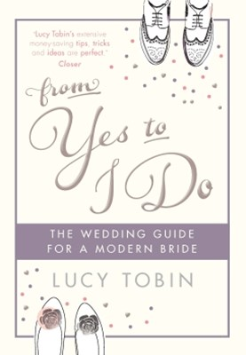 From Yes To I Do: The Wedding Guide