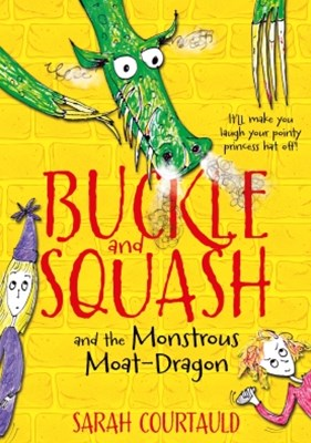 Buckle and Squash and the Monstrous Moat-Dragon: Book 1