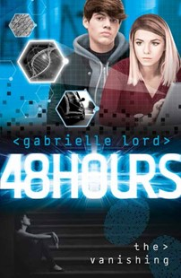 48 HOURS: The Vanishing by Gabrielle Lord (9781743629758) - PaperBack - Children's Fiction