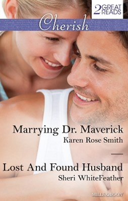 Cherish Duo/Marrying Dr. Maverick/Lost And Found Husband