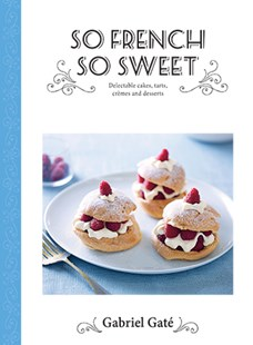 So French So Sweet by Gabriel Gate (9781743793015) - HardCover - Cooking Desserts