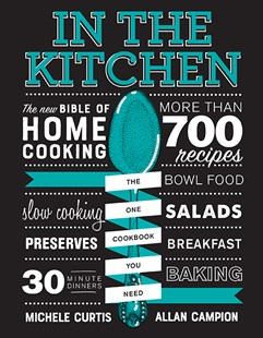 In the Kitchen:The New Bible of Home Cooking by Michele Curtis, Allan Campion (9781743793060) - HardCover - Cooking