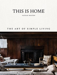 This is Home: The Art of Simple living by Natalie Walton, Chris Warnes (9781743793459) - HardCover - Home & Garden Interior Design