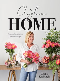 Chyka Home: Seasonal inspiration for a life of style. by Chyka Keebaugh (9781743793633) - HardCover - Art & Architecture Fashion & Make-Up