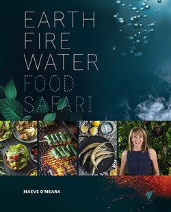 Food Safari: Earth, Fire, Water by Maeve O'Meara (9781743793817) - HardCover - Cooking