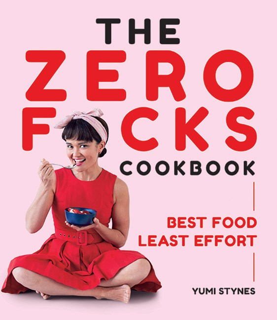 Zero Fucks Cookbook, The:Best Food With Least Effort