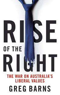 Rise of the Right by Greg Barns (9781743795422) - PaperBack - Politics Political Issues