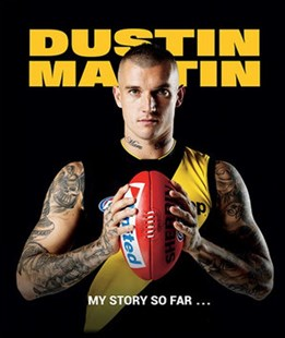 Dustin Martin: My Story So Far... by Dustin Martin (9781743795804) - HardCover - Biographies Sports