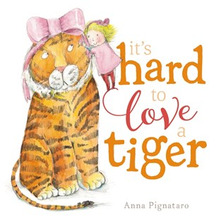Its Hard to Love a Tiger by Anna Pignataro (9781743817582) - HardCover - Picture Books