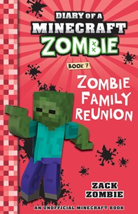 Zombie Family Reunion (Diary of a Minecraft Zombie Book 7)