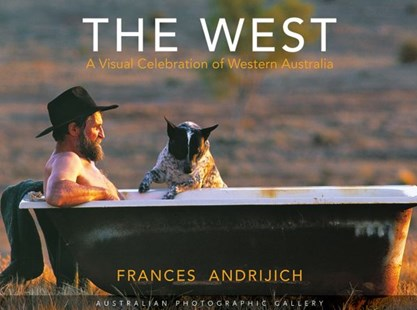 West - A Visual Celebration of Western Australia by Frances Andrijich (9781760061876) - HardCover - Art & Architecture Photography - Pictorial