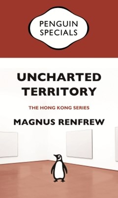 Uncharted Territory: Culture and Commerce in Hong KongGÇÖs Art World: Penguin Specials