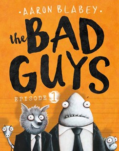 Bad Guys: Episode 1 by Aaron Blabey, Aaron Blabey (9781760150426) - PaperBack - Children's Fiction Intermediate (5-7)