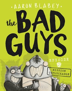 Bad Guys: Episode 2: Mission Unpluckable