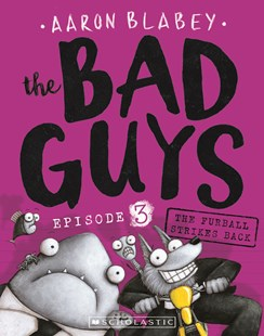 The Bad Guys Episode 3: The Furball Strikes Back by Aaron Blabey, Aaron Blabey (9781760157265) - PaperBack - Children's Fiction Intermediate (5-7)