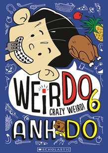 Crazy Weird! (Weirdo Book 6) by Anh Do (9781760159085) - PaperBack - Children's Fiction Intermediate (5-7)