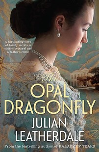 The Opal Dragonfly by Julian Leatherdale (9781760293079) - PaperBack - Modern & Contemporary Fiction General Fiction