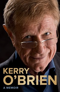 Kerry O'Brien A Memoir by Kerry O'Brien (9781760296438) - HardCover - Biographies General Biographies