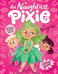 The Naughtiest Pixie in Disguise The Naughtiest Pixie by Ailsa Wild, Saoirse Lou (9781760502713) - PaperBack - Children's Fiction