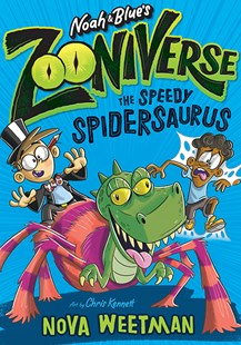 The Speedy Spidersaurus Noah and Blues Zooniverse by Nova Weetman, Chris Kennett (9781760503994) - PaperBack - Children's Fiction Intermediate (5-7)